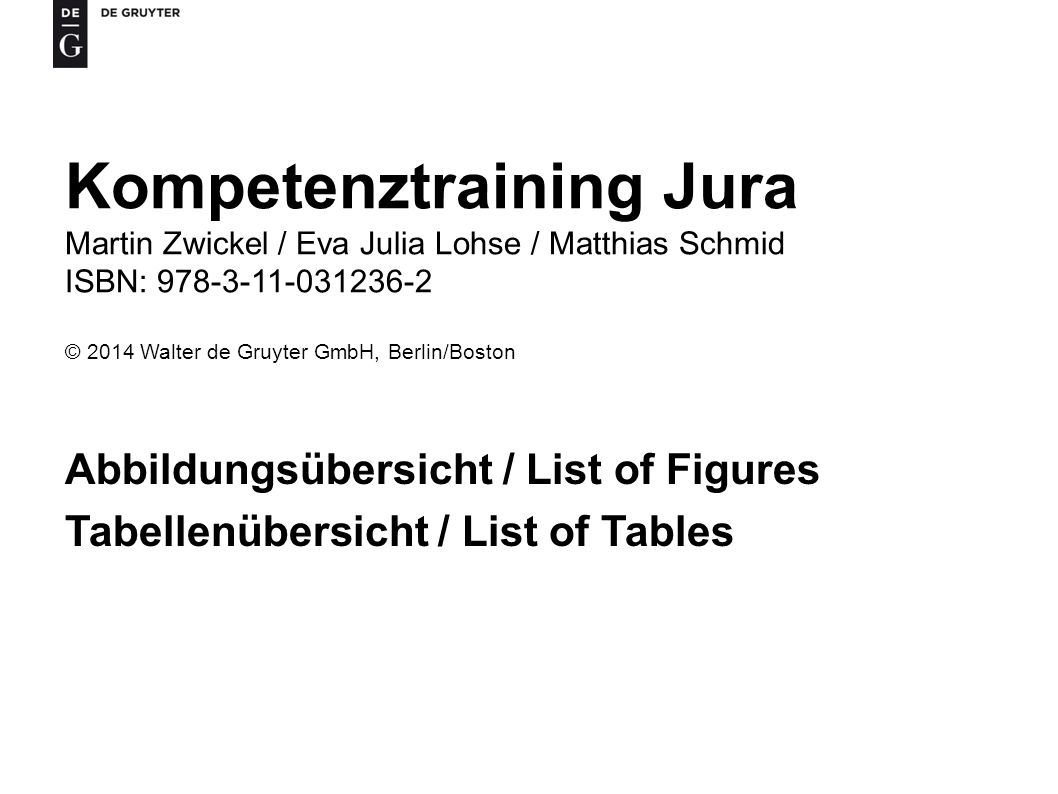 Kompetenztraining Jura Martin Zwickel / Eva Julia Lohse / Matthias Schmid ISBN: © 2014 Walter de Gruyter GmbH, Berlin/Boston Abbildungsübersicht / List of Figures Tabellenübersicht / List of Tables
