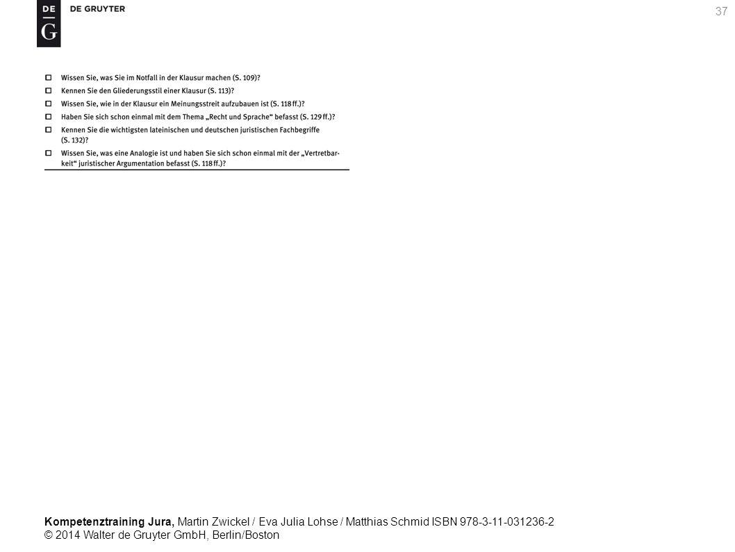 Kompetenztraining Jura, Martin Zwickel / Eva Julia Lohse / Matthias Schmid ISBN 978-3-11-031236-2 © 2014 Walter de Gruyter GmbH, Berlin/Boston 37