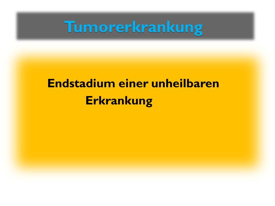 Tumorerkrankung Tumorerkrankung Endstadium einer unheilbaren Erkrankung
