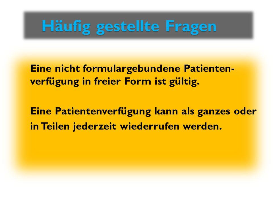 Häufig gestellte Fragen Häufig gestellte Fragen Eine nicht formulargebundene Patienten- verfügung in freier Form ist gültig. Eine Patientenverfügung k
