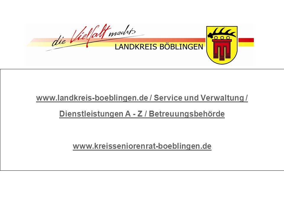 Unsere Internetadressen: www.landkreis-boeblingen.de / Service und Verwaltung / Dienstleistungen A - Z / Betreuungsbehörde www.kreisseniorenrat-boeblingen.de