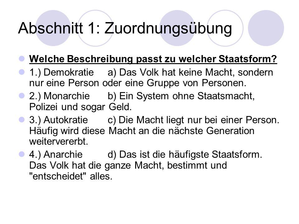 Abschnitt 1: Zuordnungsübung Welche Beschreibung passt zu welcher Staatsform? 1.) Demokratiea) Das Volk hat keine Macht, sondern nur eine Person oder
