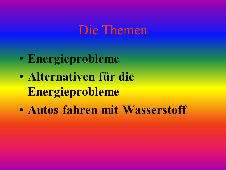 Die Themen Energieprobleme Alternativen für die Energieprobleme Autos fahren mit Wasserstoff
