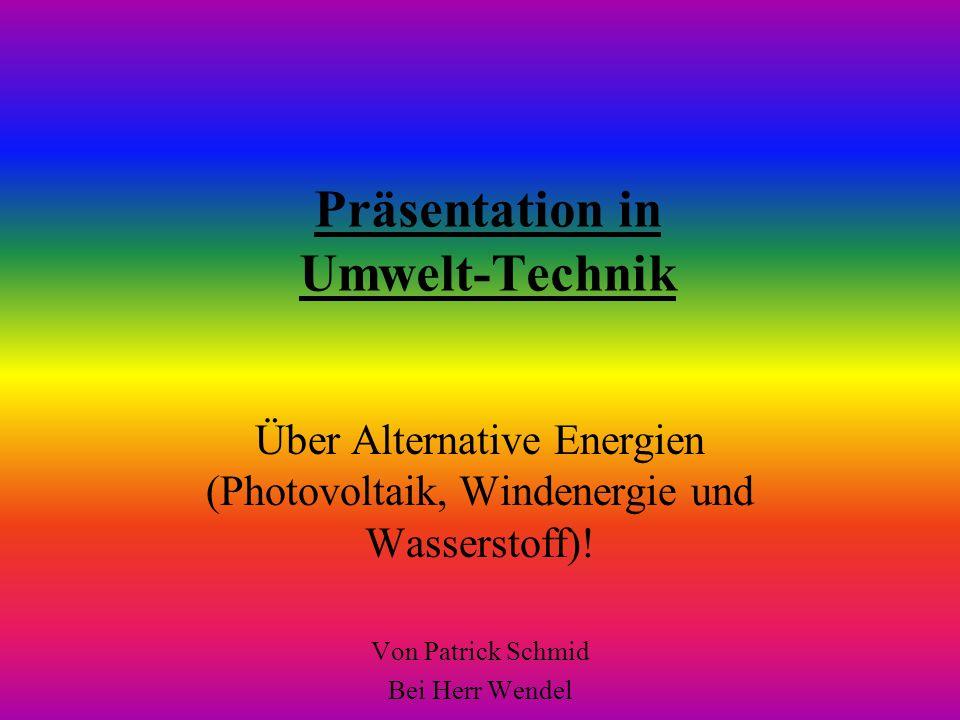 Präsentation in Umwelt-Technik Über Alternative Energien (Photovoltaik, Windenergie und Wasserstoff)! Von Patrick Schmid Bei Herr Wendel