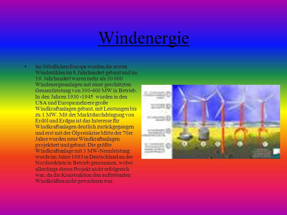 Windenergie Im Nördlichen Europa wurden die ersten Windmühlen im 8.Jahrhundert gebaut und im 19. Jahrhundert waren mehr als 30 000 Windenergieanlagen