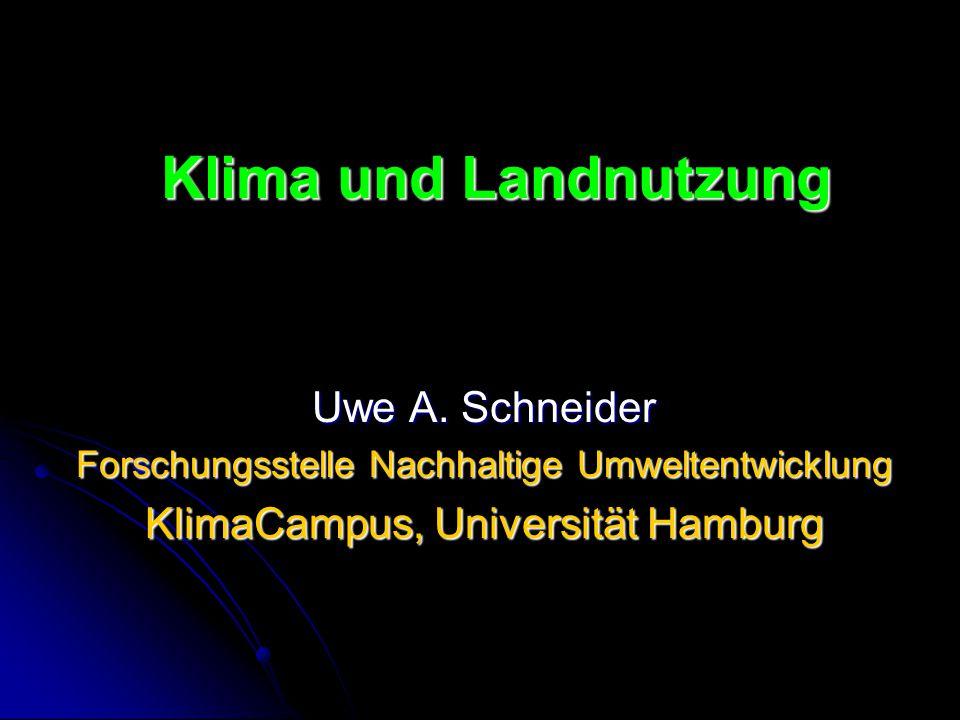 Klima und Landnutzung Uwe A. Schneider Forschungsstelle Nachhaltige Umweltentwicklung KlimaCampus, Universität Hamburg