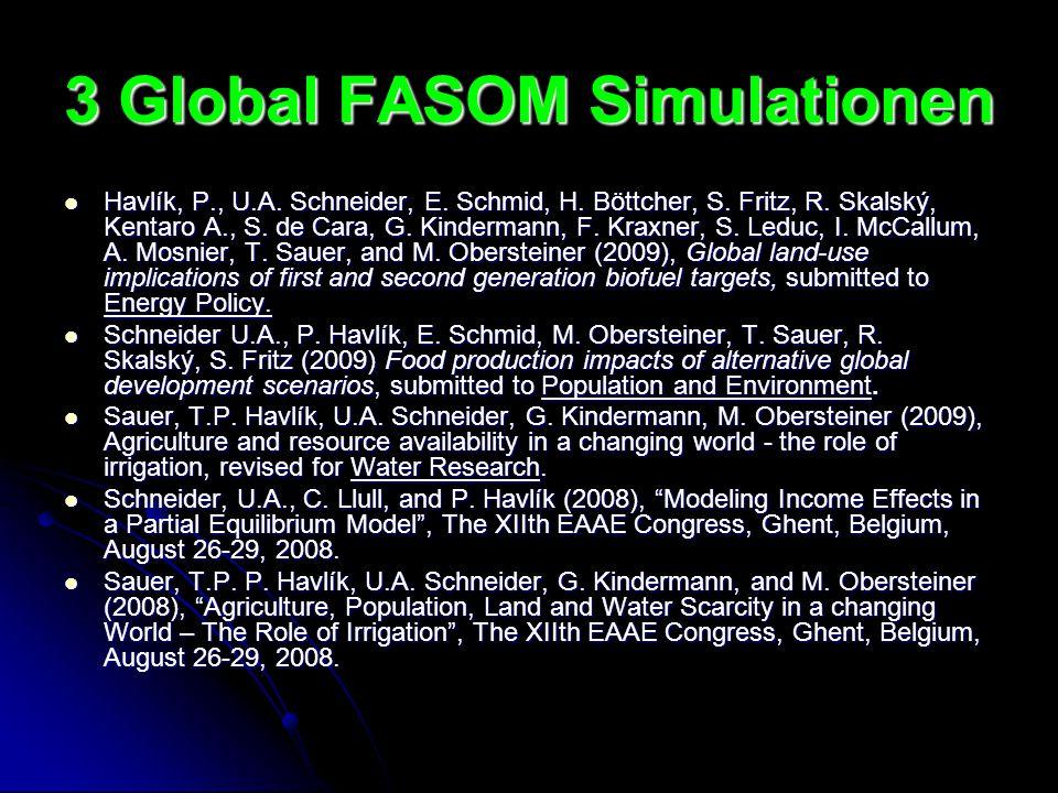 3 Global FASOM Simulationen Havlík, P., U.A. Schneider, E. Schmid, H. Böttcher, S. Fritz, R. Skalský, Kentaro A., S. de Cara, G. Kindermann, F. Kraxne
