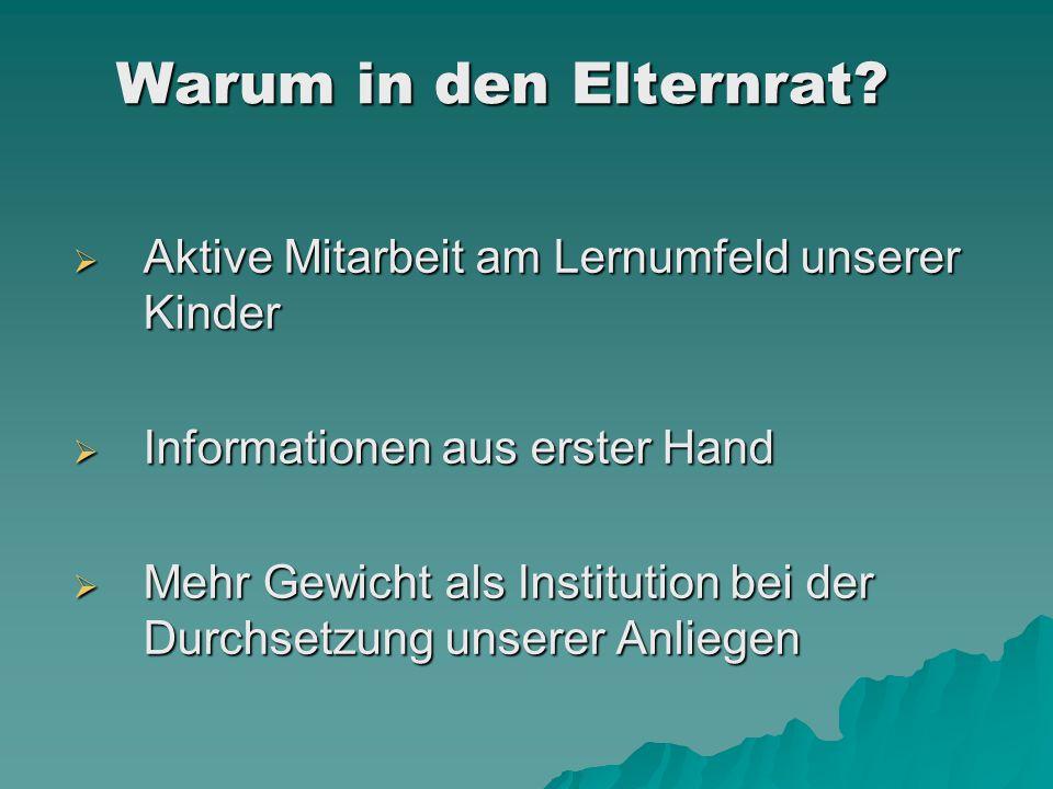  Aktive Mitarbeit am Lernumfeld unserer Kinder  Informationen aus erster Hand  Mehr Gewicht als Institution bei der Durchsetzung unserer Anliegen W