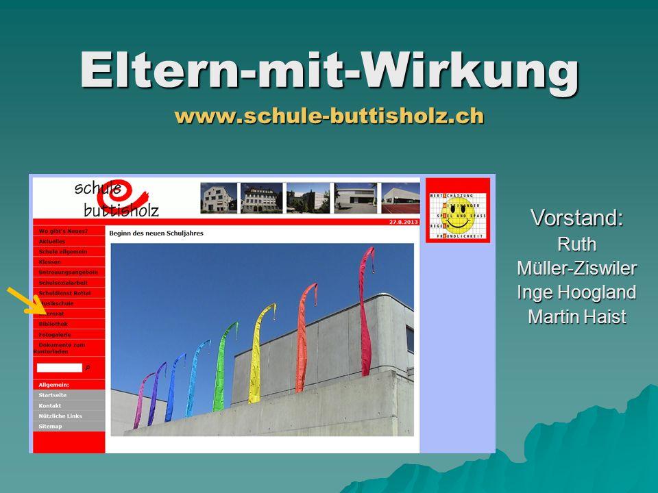 Eltern-mit-Wirkungwww.schule-buttisholz.ch Vorstand:RuthMüller-Ziswiler Inge Hoogland Martin Haist