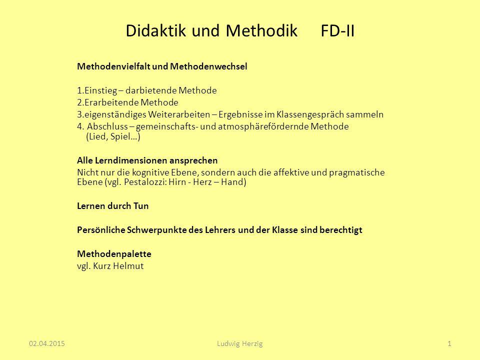 Didaktik und Methodik FD-II Methodenvielfalt und Methodenwechsel 1.Einstieg – darbietende Methode 2.Erarbeitende Methode 3.eigenständiges Weiterarbeiten – Ergebnisse im Klassengespräch sammeln 4.