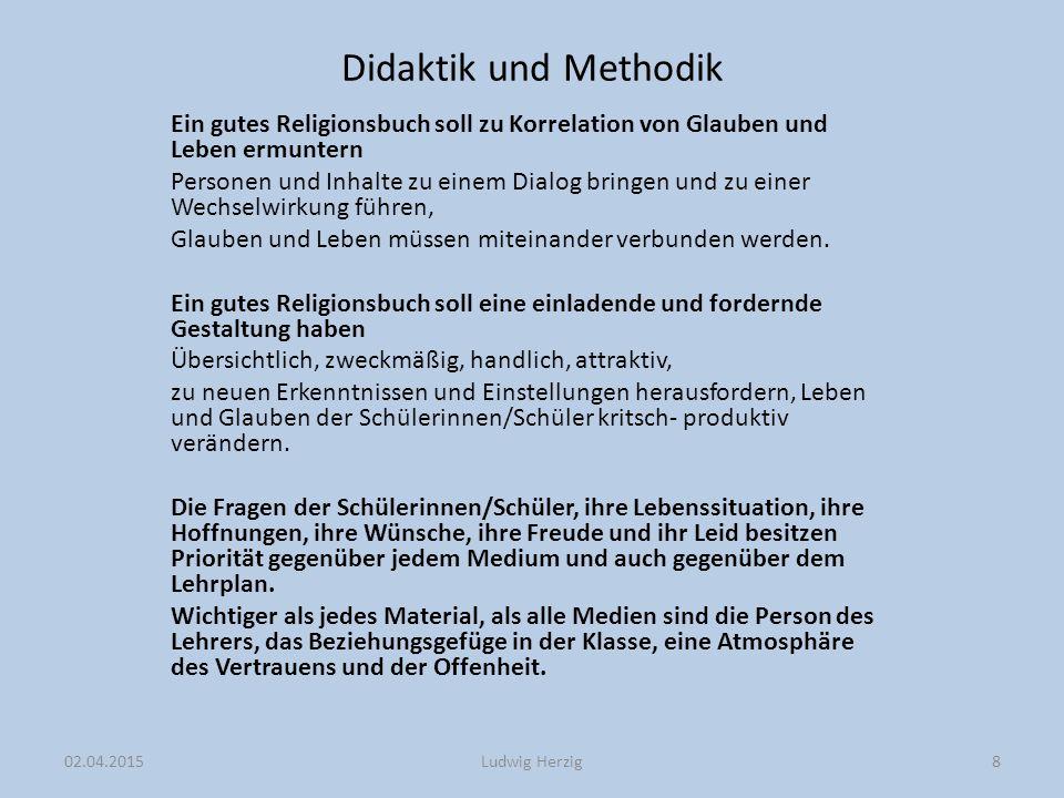 Didaktik und Methodik Ein gutes Religionsbuch soll zu Korrelation von Glauben und Leben ermuntern Personen und Inhalte zu einem Dialog bringen und zu einer Wechselwirkung führen, Glauben und Leben müssen miteinander verbunden werden.
