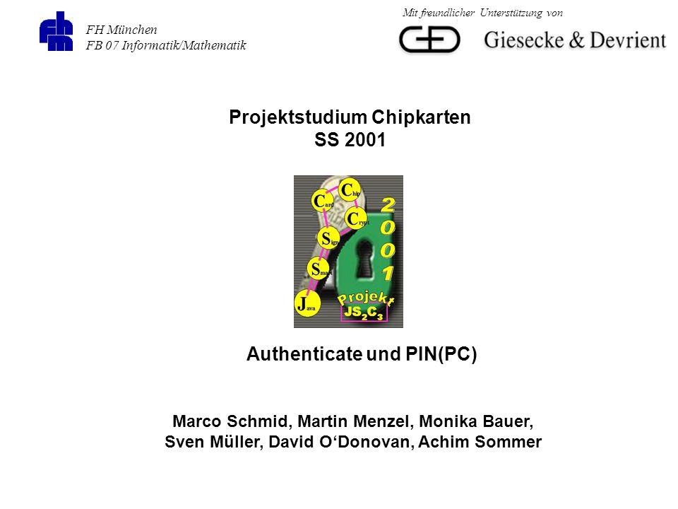 FH München FB 07 Informatik/Mathematik Projektstudium Chipkarten SS 2001 Authenticate und PIN(PC) Marco Schmid, Martin Menzel, Monika Bauer, Sven Müll
