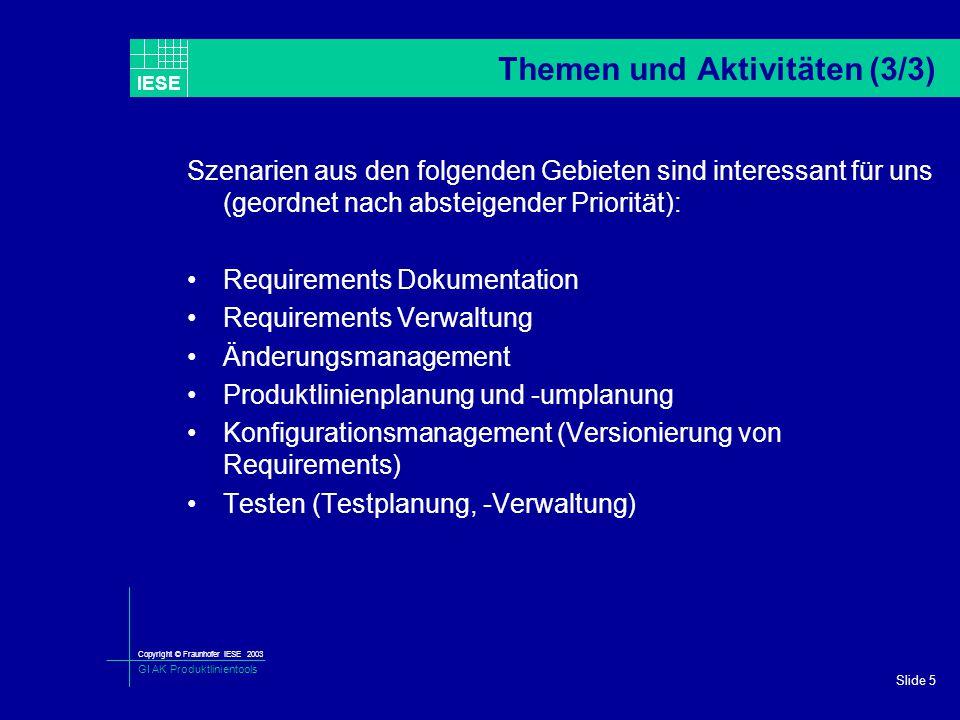 Copyright © Fraunhofer IESE 2003 GI AK Produktlinientools IESE Slide 5 Themen und Aktivitäten (3/3) Szenarien aus den folgenden Gebieten sind interess