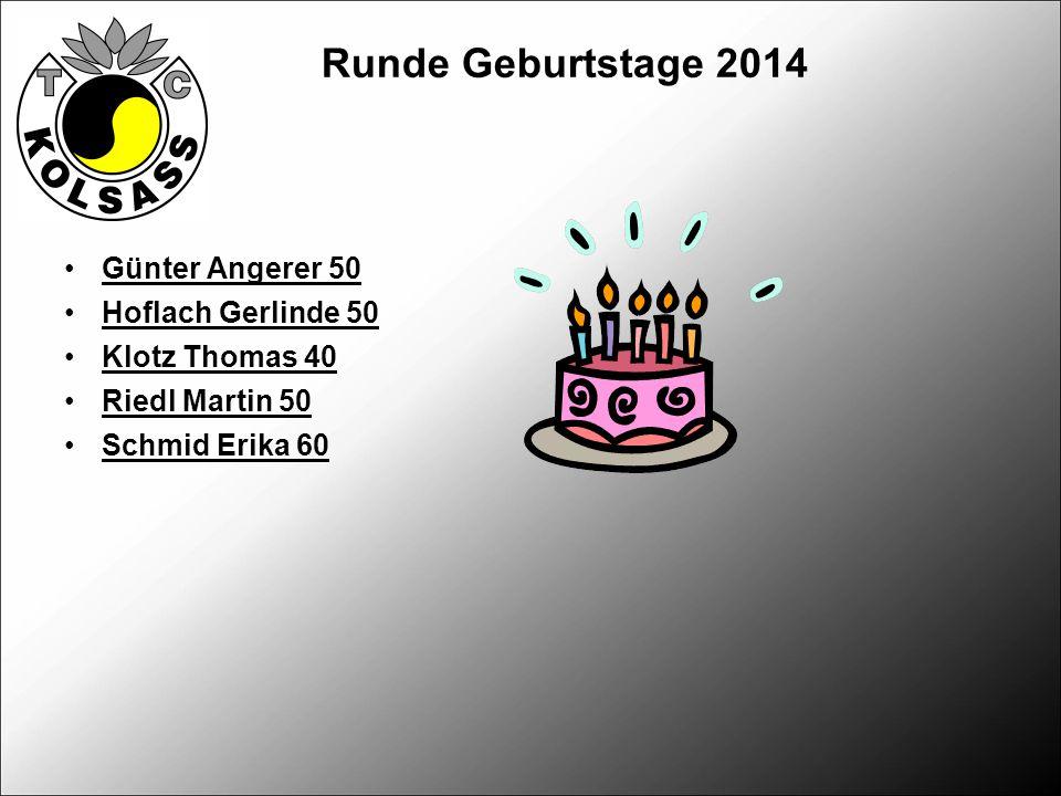 Runde Geburtstage 2014 Günter Angerer 50 Hoflach Gerlinde 50 Klotz Thomas 40 Riedl Martin 50 Schmid Erika 60