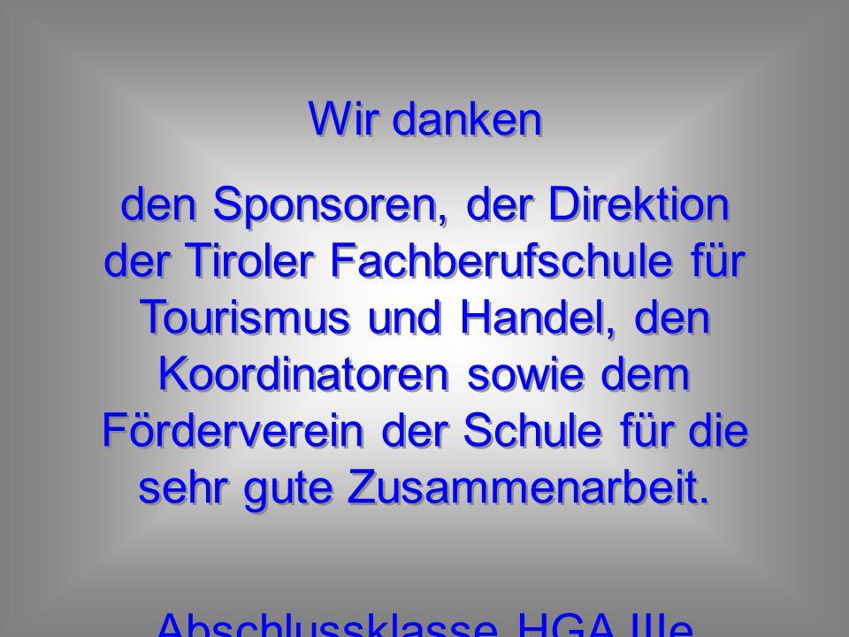 Wir danken den Sponsoren, der Direktion der Tiroler Fachberufschule für Tourismus und Handel, den Koordinatoren sowie dem Förderverein der Schule für die sehr gute Zusammenarbeit.