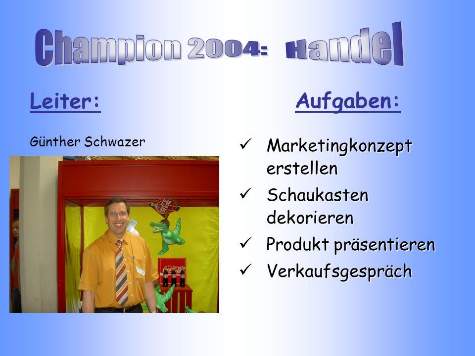 Aufgaben: Marketingkonzept erstellen Schaukasten dekorieren Produkt präsentieren Verkaufsgespräch Leiter: Günther Schwazer