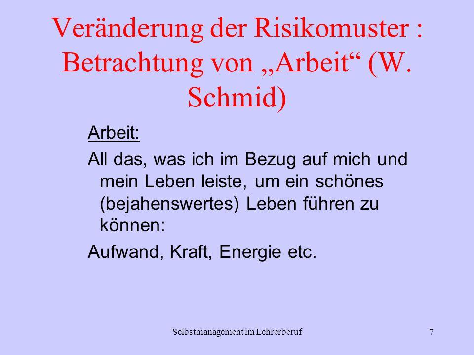 """Selbstmanagement im Lehrerberuf7 Veränderung der Risikomuster : Betrachtung von """"Arbeit"""" (W. Schmid) Arbeit: All das, was ich im Bezug auf mich und me"""