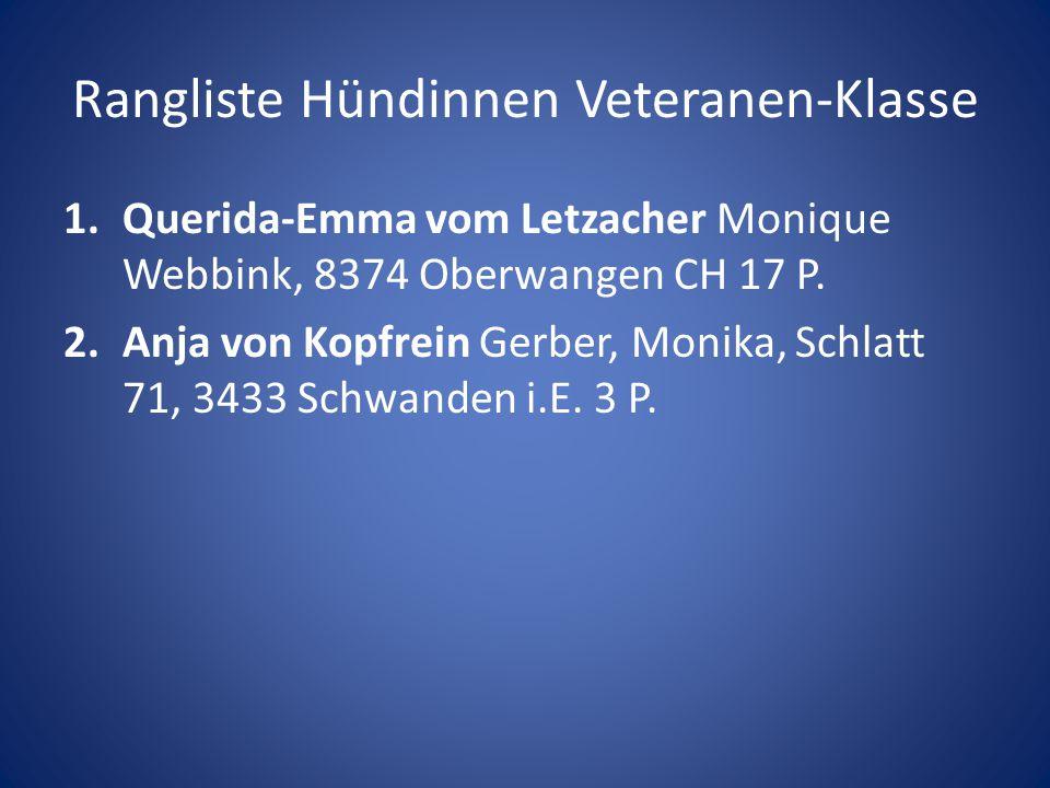 Rangliste Hündinnen Veteranen-Klasse 1.Querida-Emma vom Letzacher Monique Webbink, 8374 Oberwangen CH 17 P. 2.Anja von Kopfrein Gerber, Monika, Schlat