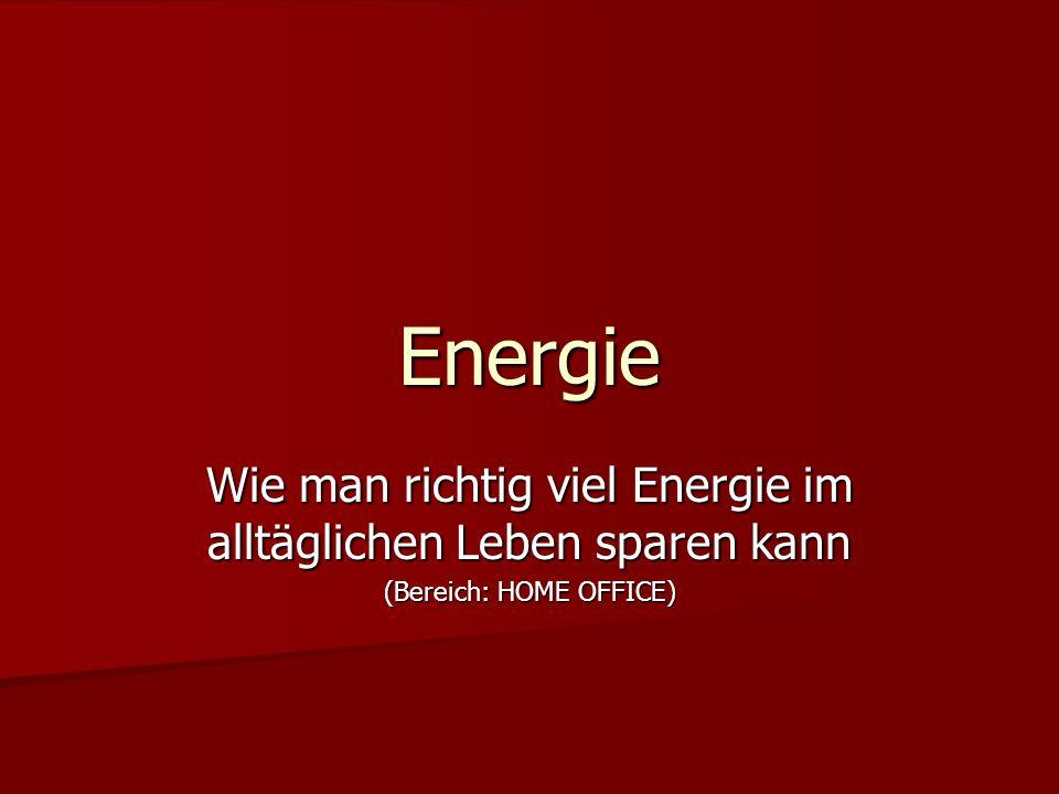 Energie Wie man richtig viel Energie im alltäglichen Leben sparen kann (Bereich: HOME OFFICE)