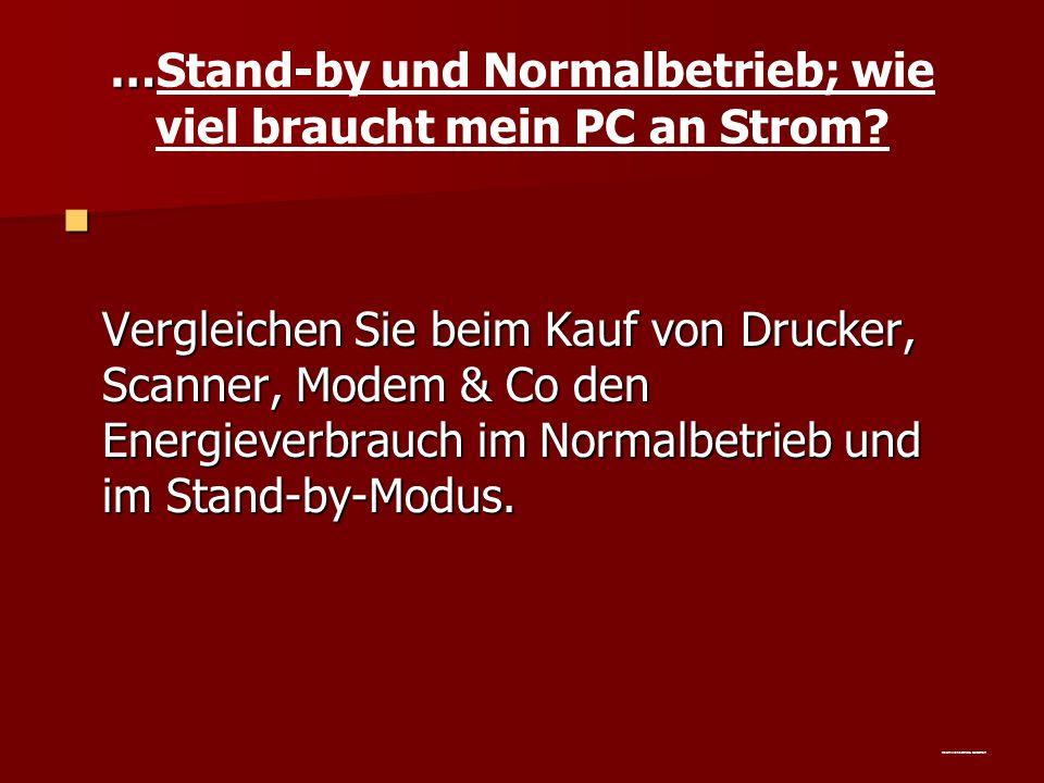 … …Stand-by und Normalbetrieb; wie viel braucht mein PC an Strom? Vergleichen Sie beim Kauf von Drucker, Scanner, Modem & Co den Energieverbrauch im N