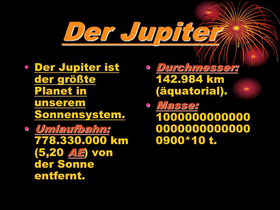 Der Jupiter Der Jupiter ist der größte Planet in unserem Sonnensystem.