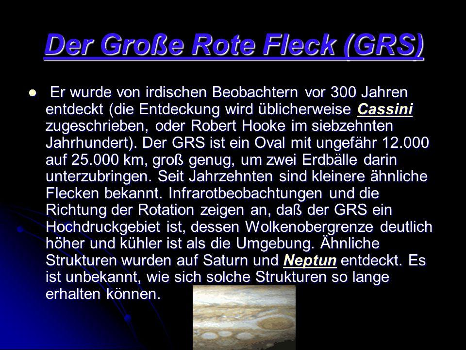 Der Große Rote Fleck (GRS) Er wurde von irdischen Beobachtern vor 300 Jahren entdeckt (die Entdeckung wird üblicherweise Cassini zugeschrieben, oder R
