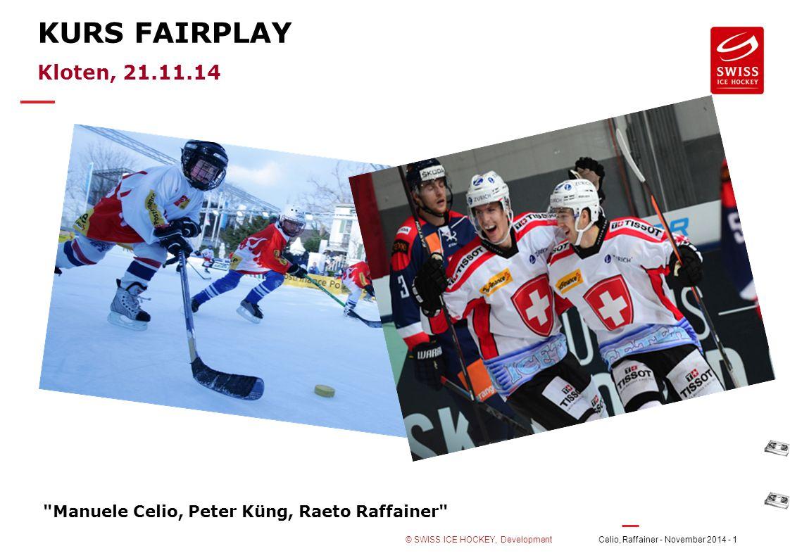 Celio, Raffainer - November 2014 - 12© SWISS ICE HOCKEY, Development FAIRPLAY + RESPEKT Vom Begriff zum Inhalt …