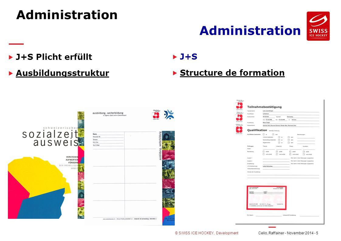Celio, Raffainer - November 2014 - 5© SWISS ICE HOCKEY, Development Administration  J+S Plicht erfüllt  Ausbildungsstruktur Ausbildungsstruktur  J+