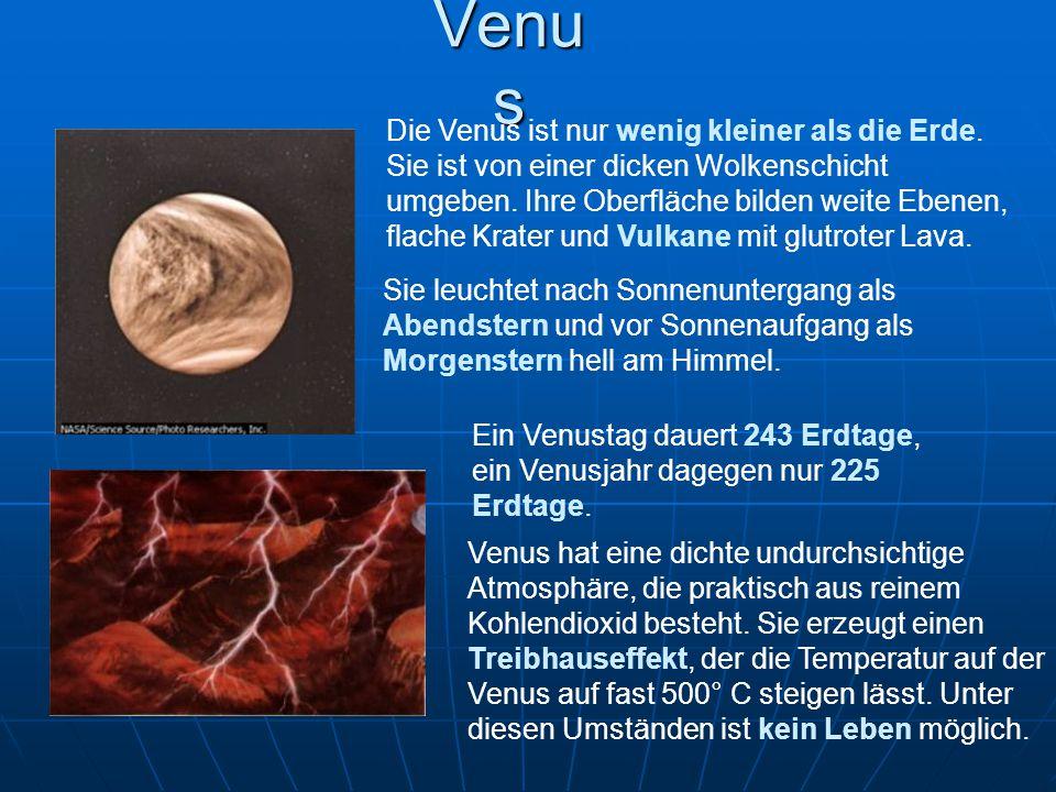 Venu s Die Venus ist nur wenig kleiner als die Erde. Sie ist von einer dicken Wolkenschicht umgeben. Ihre Oberfläche bilden weite Ebenen, flache Krate