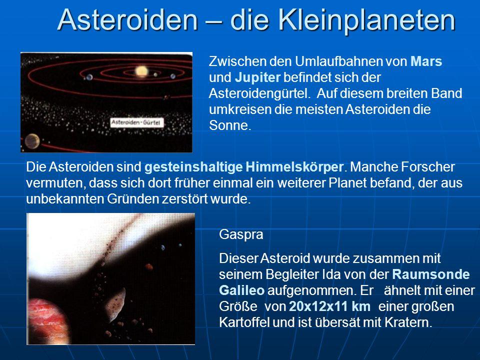 Asteroiden – die Kleinplaneten Gaspra Dieser Asteroid wurde zusammen mit seinem Begleiter Ida von der Raumsonde Galileo aufgenommen. Er ähnelt mit ein