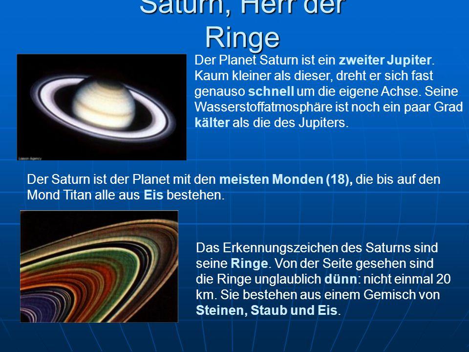Saturn, Herr der Ringe Das Erkennungszeichen des Saturns sind seine Ringe. Von der Seite gesehen sind die Ringe unglaublich dünn: nicht einmal 20 km.