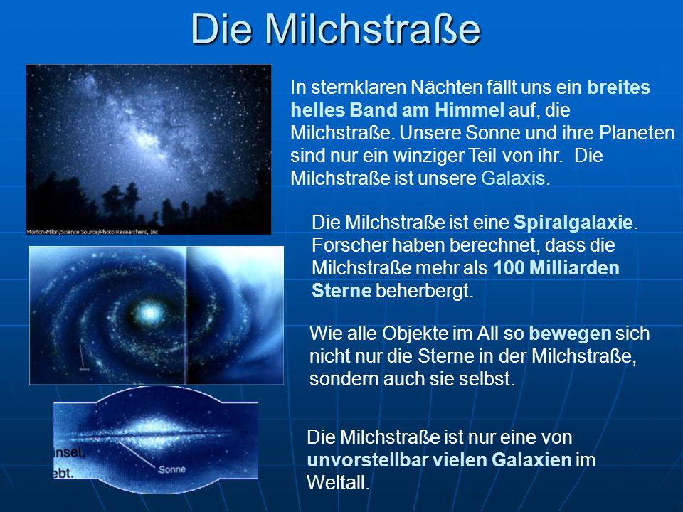 Die Milchstraße Wie alle Objekte im All so bewegen sich nicht nur die Sterne in der Milchstraße, sondern auch sie selbst. Die Milchstraße ist eine Spi