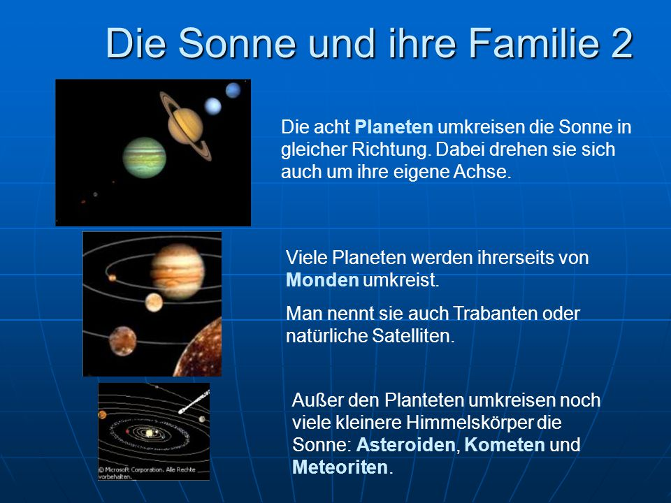 Die Sonne und ihre Familie 2 Die acht Planeten umkreisen die Sonne in gleicher Richtung. Dabei drehen sie sich auch um ihre eigene Achse. Viele Planet