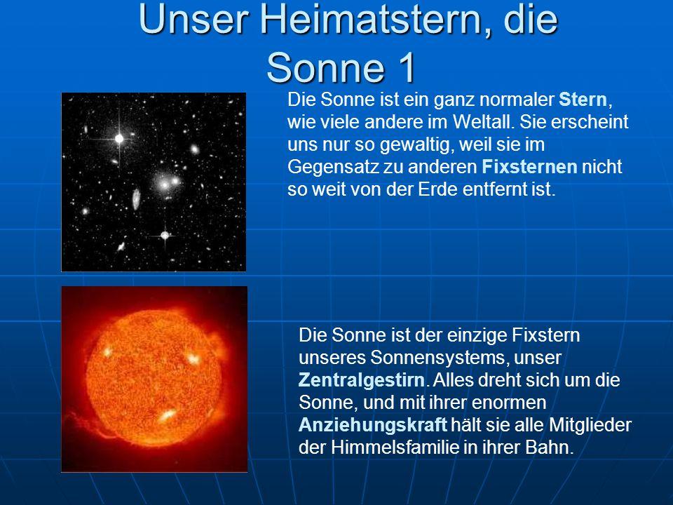 Unser Heimatstern, die Sonne 1 Unser Heimatstern, die Sonne 1 Die Sonne ist ein ganz normaler Stern, wie viele andere im Weltall. Sie erscheint uns nu