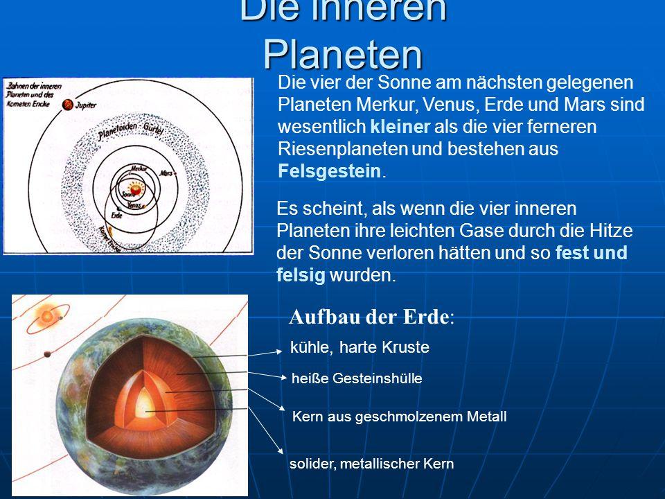 Die inneren Planeten Die vier der Sonne am nächsten gelegenen Planeten Merkur, Venus, Erde und Mars sind wesentlich kleiner als die vier ferneren Ries