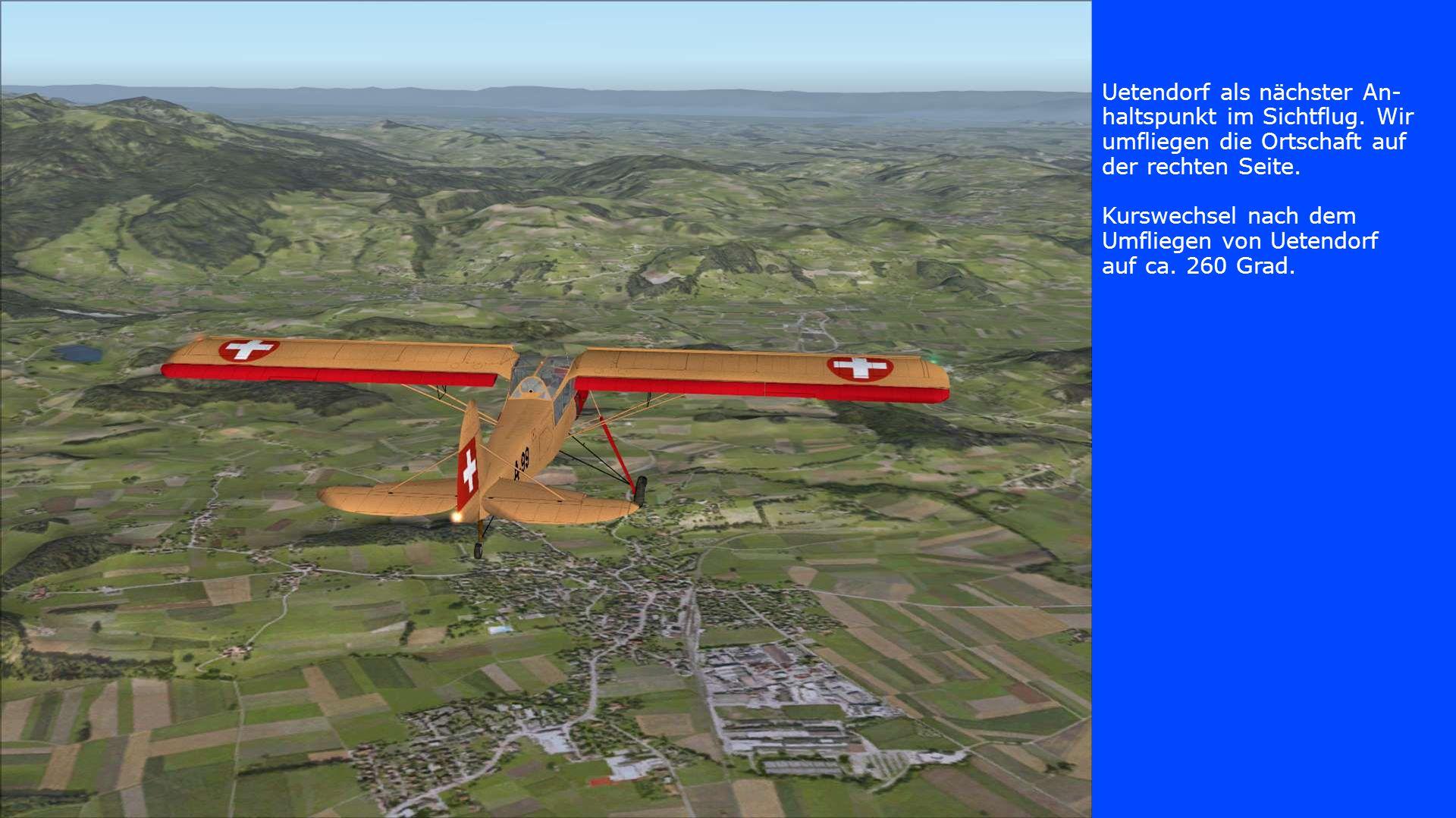 Uetendorf als nächster An- haltspunkt im Sichtflug. Wir umfliegen die Ortschaft auf der rechten Seite. Kurswechsel nach dem Umfliegen von Uetendorf au