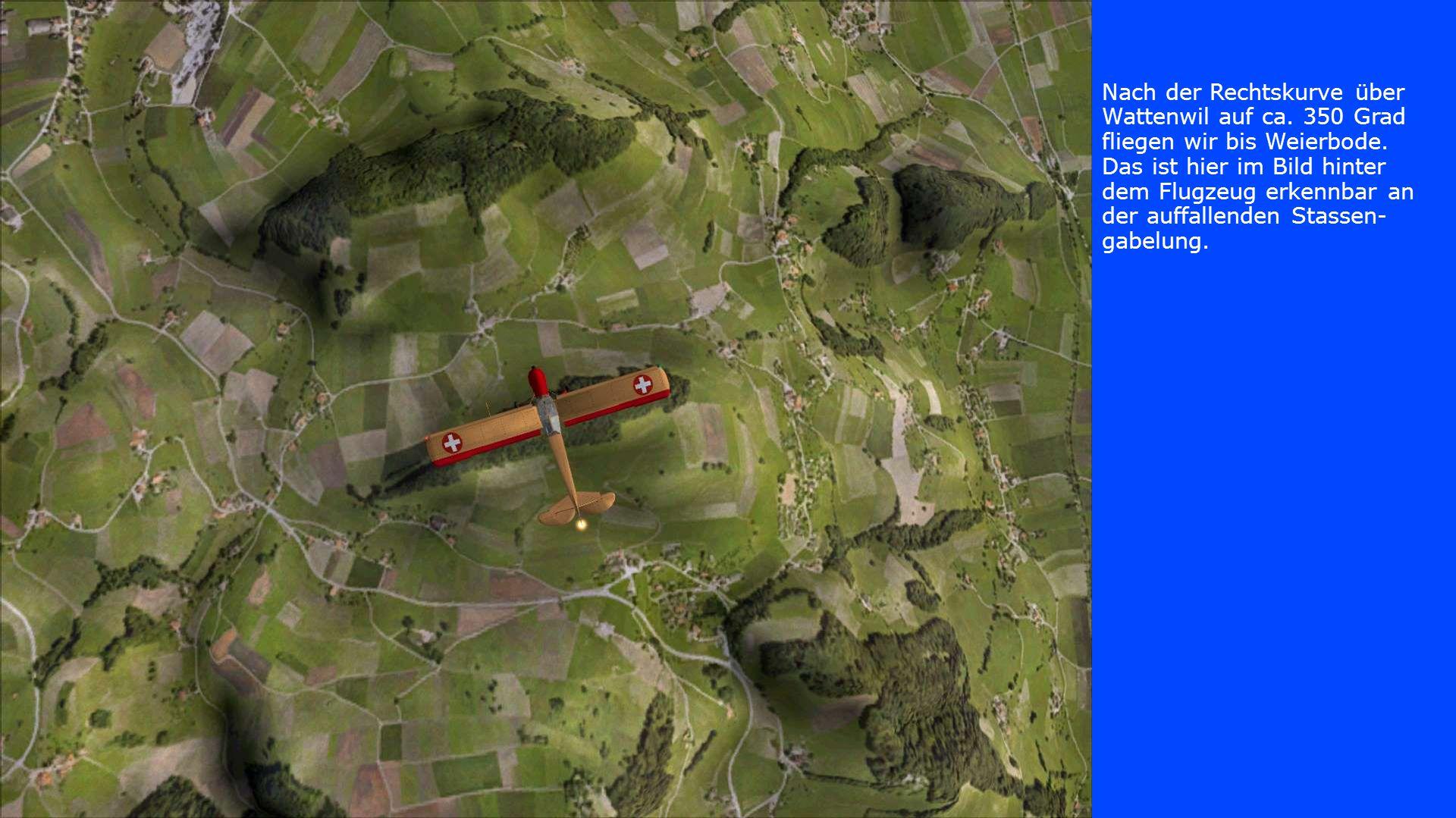 Nach der Rechtskurve über Wattenwil auf ca. 350 Grad fliegen wir bis Weierbode. Das ist hier im Bild hinter dem Flugzeug erkennbar an der auffallenden