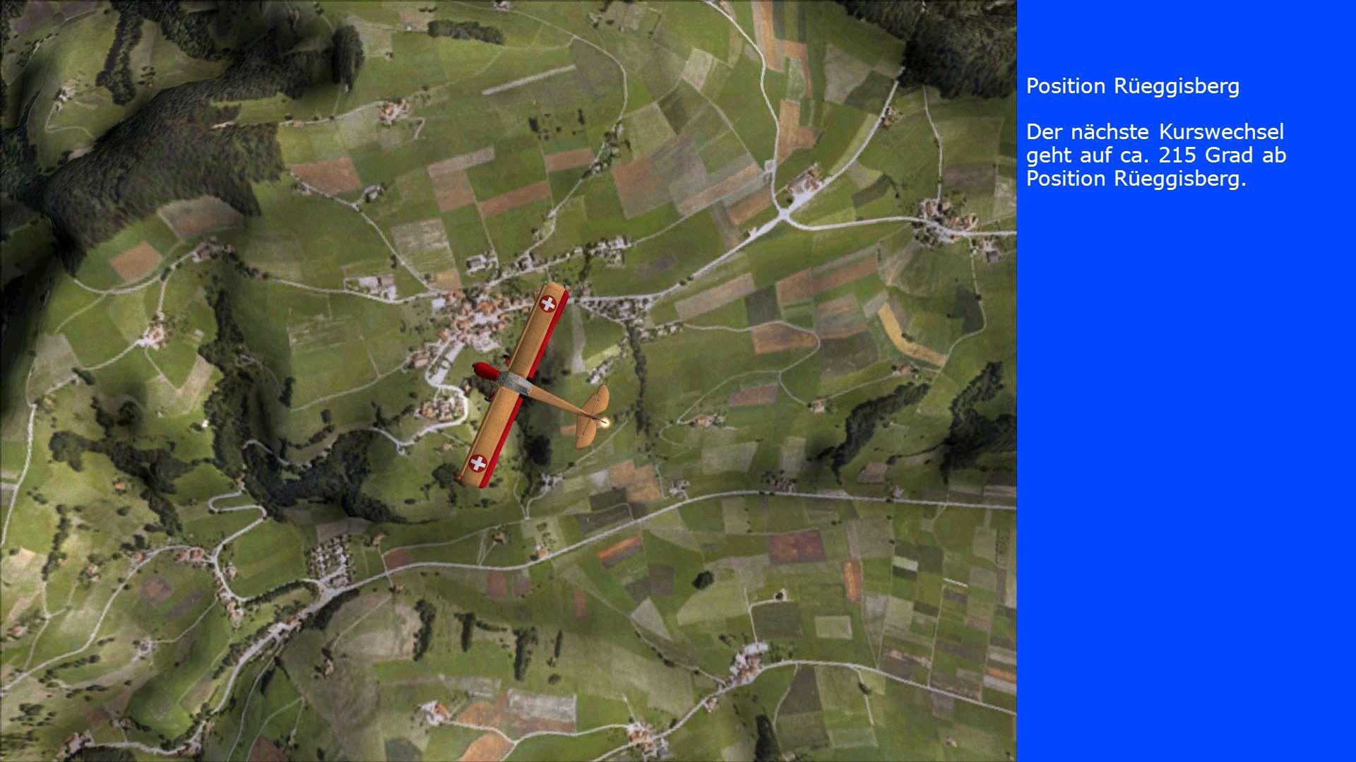 Position Rüeggisberg Der nächste Kurswechsel geht auf ca. 215 Grad ab Position Rüeggisberg.