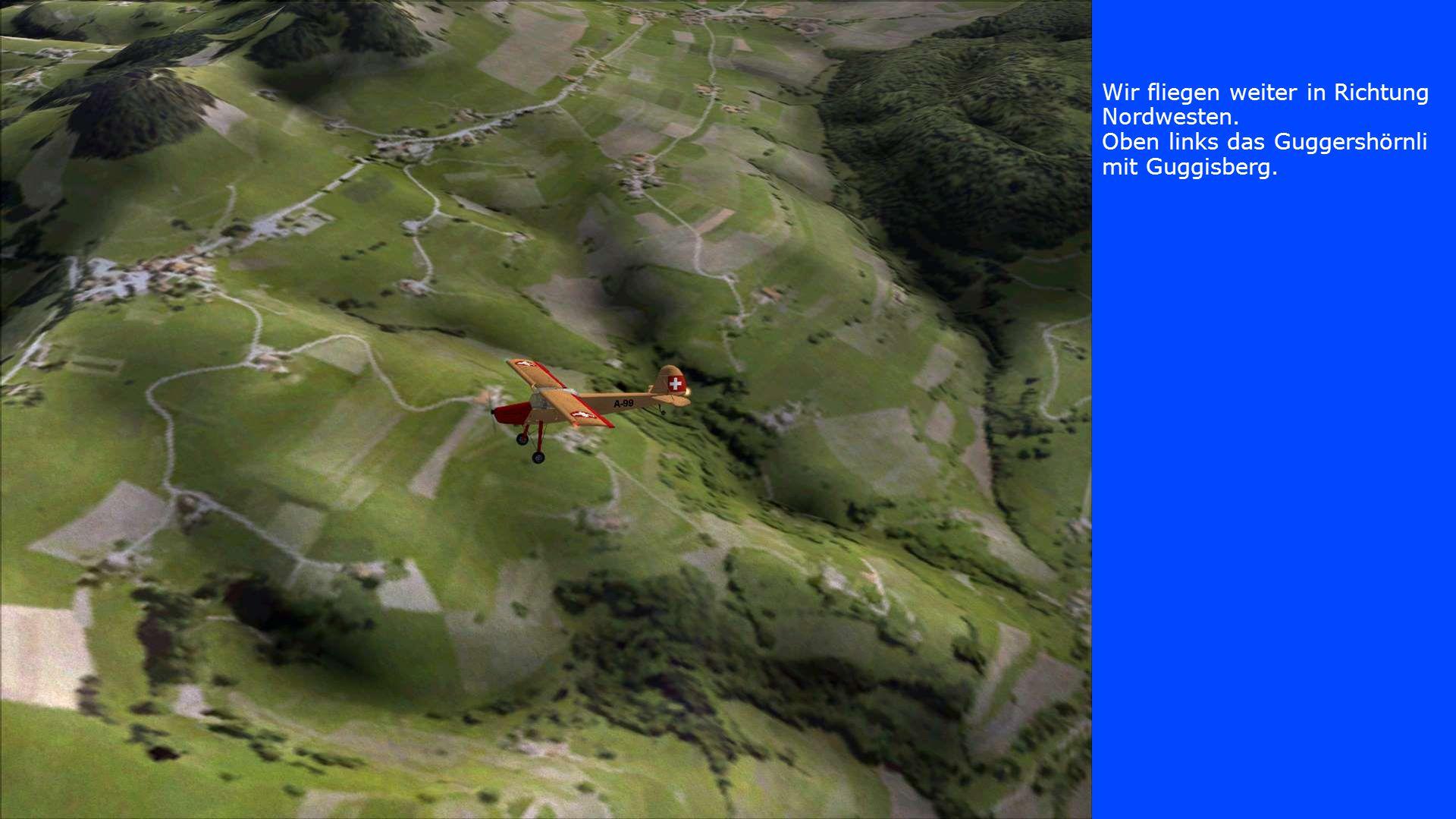 Wir fliegen weiter in Richtung Nordwesten. Oben links das Guggershörnli mit Guggisberg.