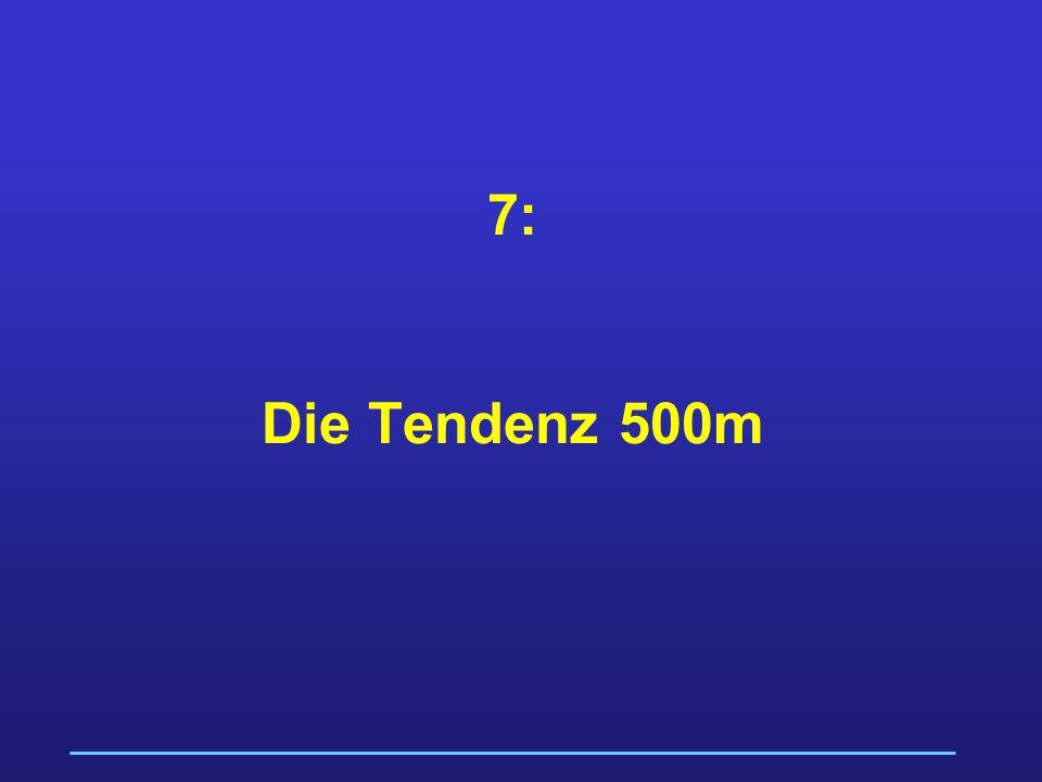 7: Die Tendenz 500m
