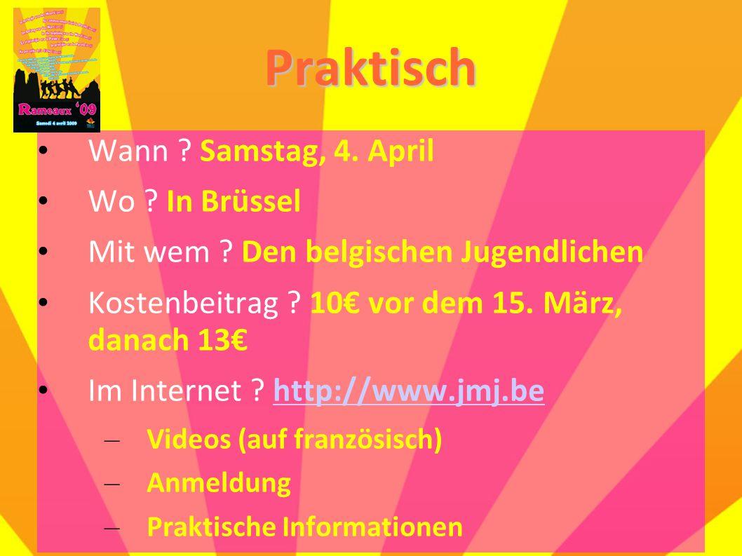 Praktisch Wann ? Samstag, 4. April Wo ? In Brüssel Mit wem ? Den belgischen Jugendlichen Kostenbeitrag ? 10€ vor dem 15. März, danach 13€ Im Internet