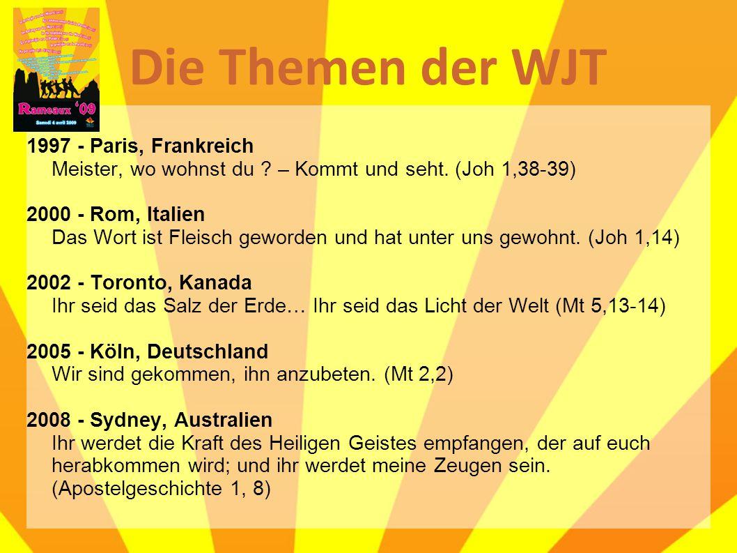 Die Themen der WJT 1997 - Paris, Frankreich Meister, wo wohnst du ? – Kommt und seht. (Joh 1,38-39) 2000 - Rom, Italien Das Wort ist Fleisch geworden