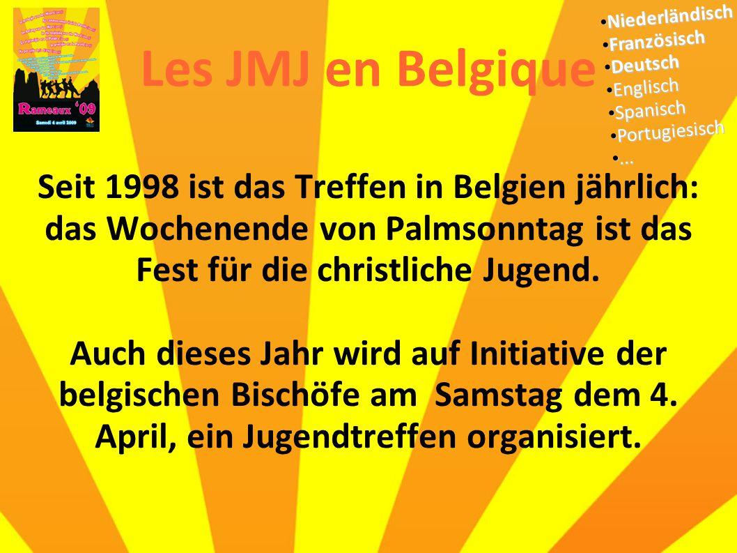 Les JMJ en Belgique Seit 1998 ist das Treffen in Belgien jährlich: das Wochenende von Palmsonntag ist das Fest für die christliche Jugend. Auch dieses