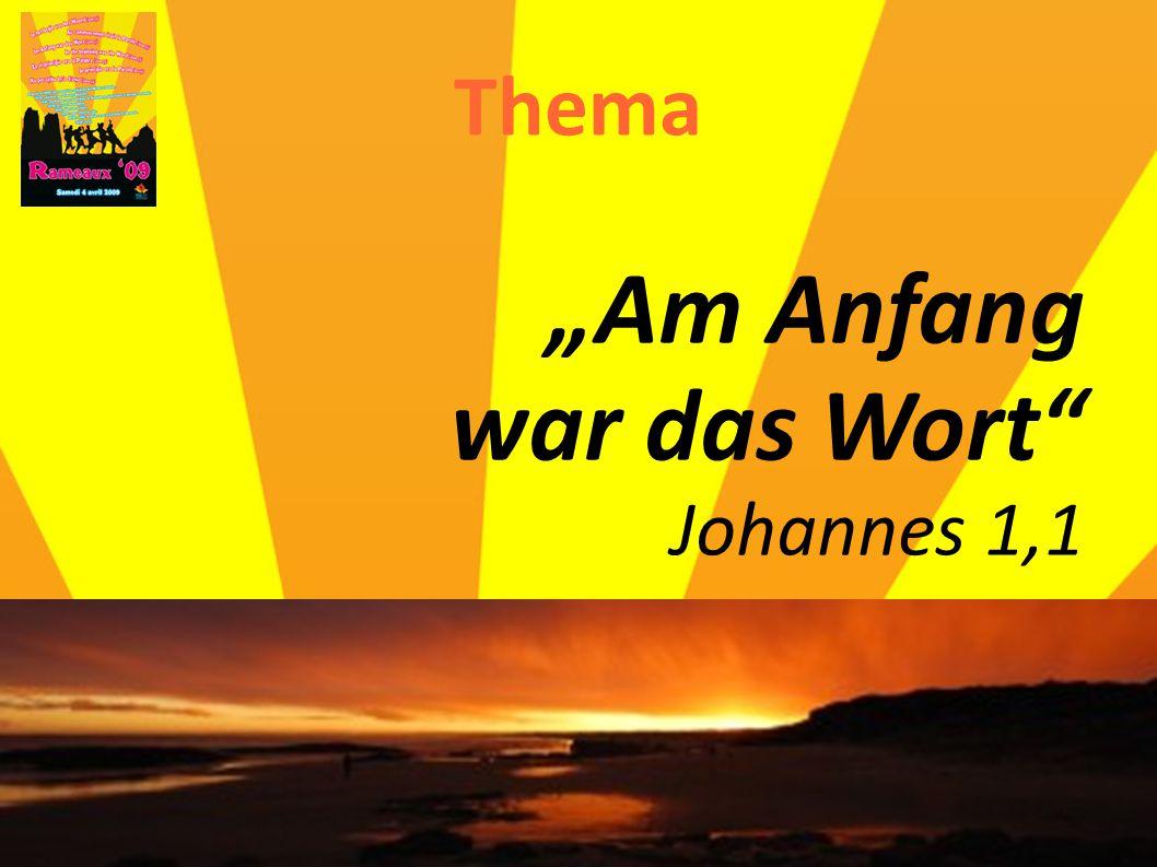 """Thema """"Am Anfang war das Wort"""" Johannes 1,1"""