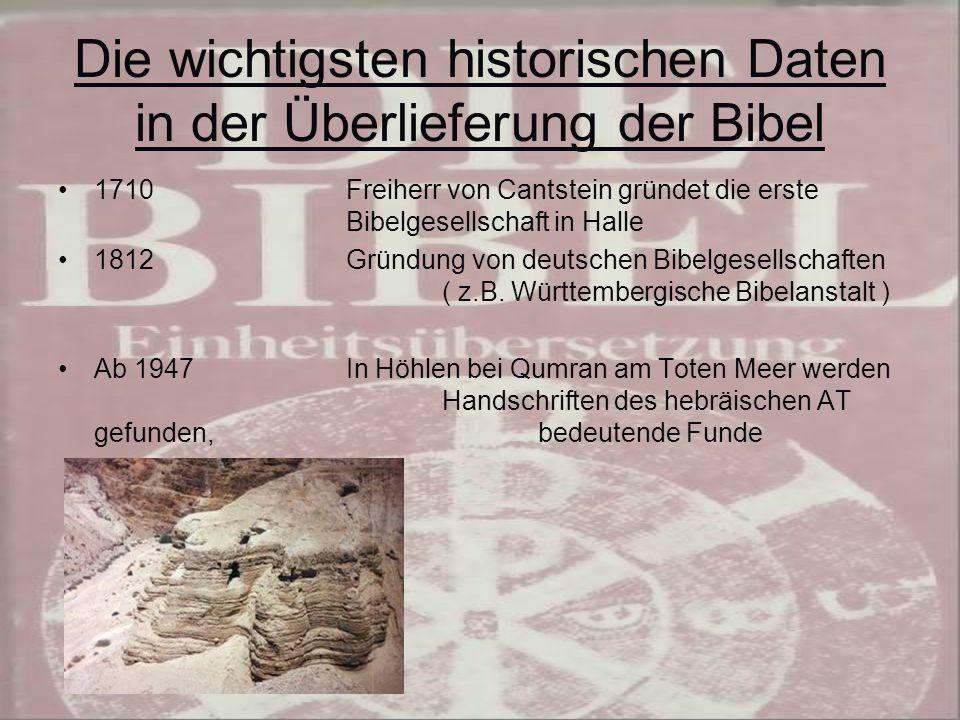 Die wichtigsten historischen Daten in der Überlieferung der Bibel 1710 Freiherr von Cantstein gründet die erste Bibelgesellschaft in Halle 1812Gründung von deutschen Bibelgesellschaften ( z.B.