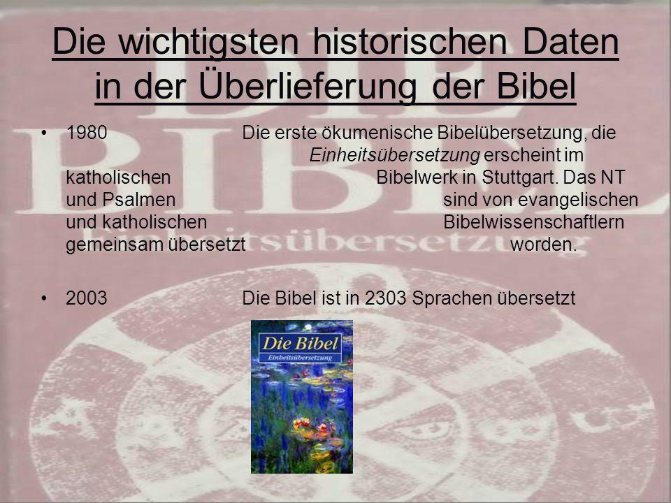 Die wichtigsten historischen Daten in der Überlieferung der Bibel 1980 Die erste ökumenische Bibelübersetzung, die Einheitsübersetzung erscheint im katholischen Bibelwerk in Stuttgart.