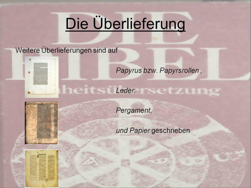 Die Überlieferung Weitere Überlieferungen sind auf Papyrus bzw.