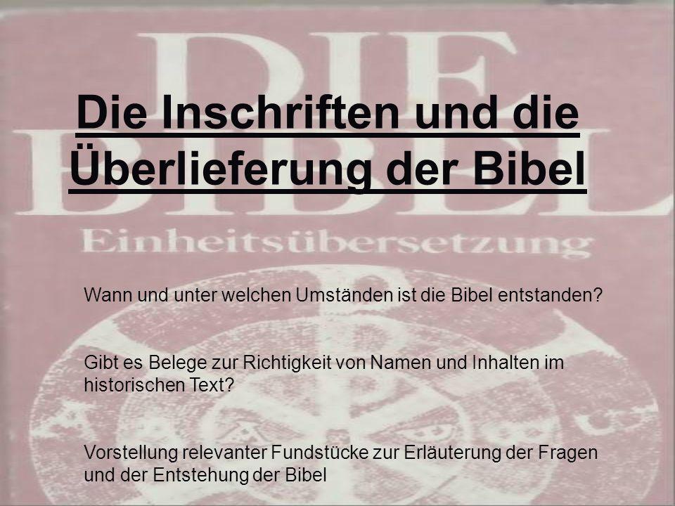 Die Inschriften und die Überlieferung der Bibel Wann und unter welchen Umständen ist die Bibel entstanden.