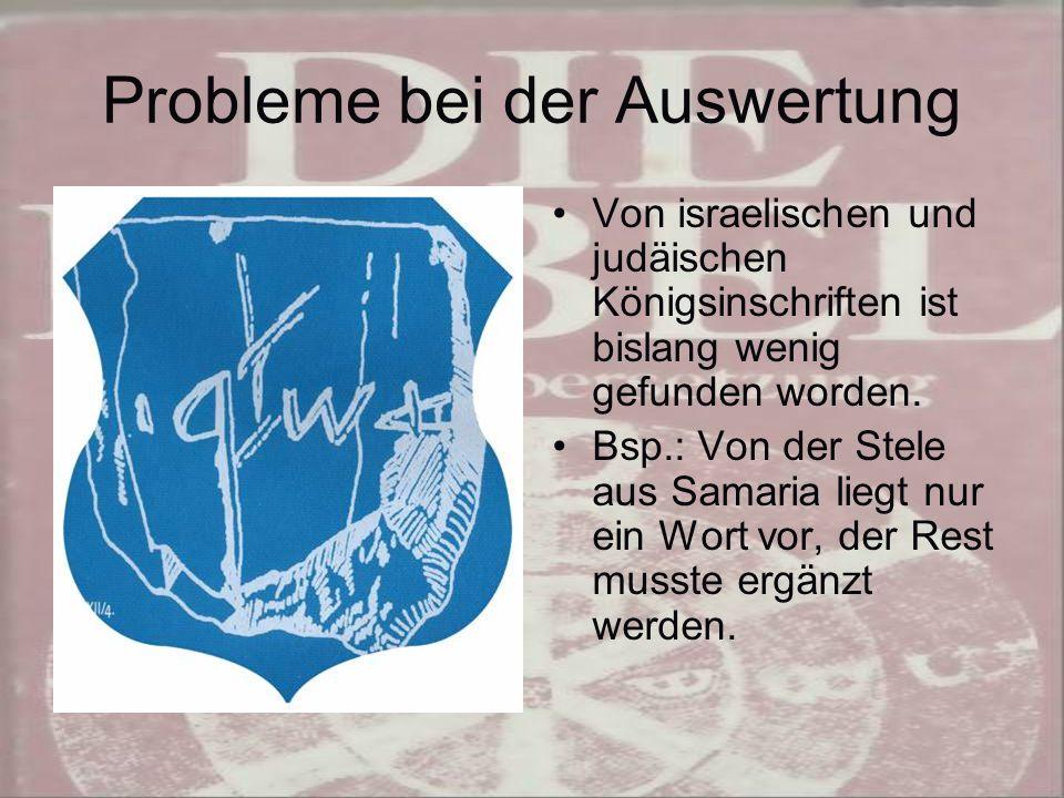 Probleme bei der Auswertung Von israelischen und judäischen Königsinschriften ist bislang wenig gefunden worden.