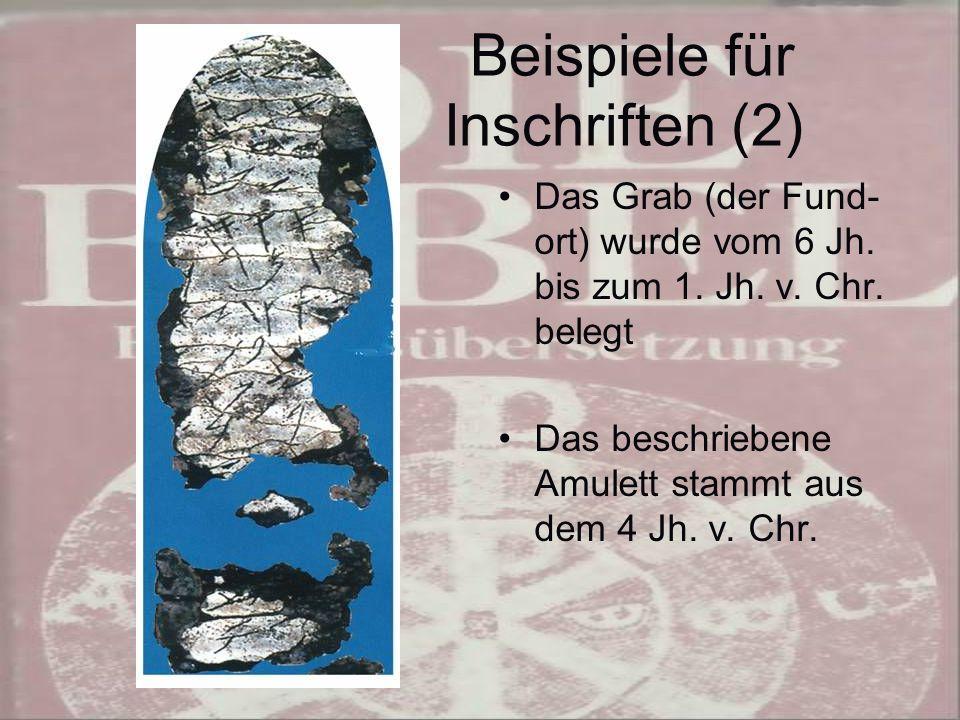 Beispiele für Inschriften (2) Das Grab (der Fund- ort) wurde vom 6 Jh.